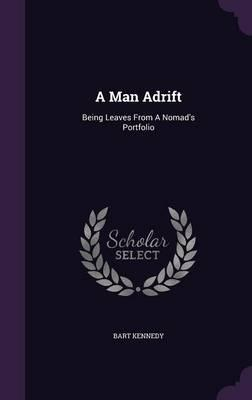 A Man Adrift; Being Leaves from a Nomad's Portfolio