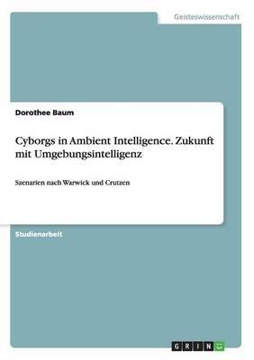 Cyborgs in Ambient Intelligence. Zukunft mit Umgebungsintelligenz