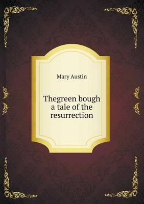 Thegreen Bough a Tale of the Resurrection