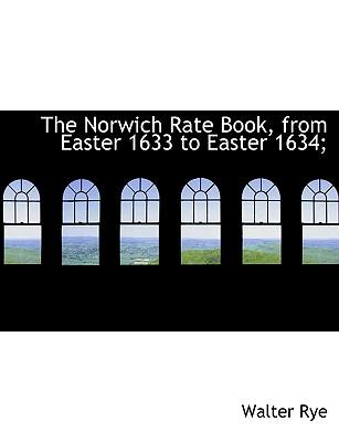 The Norwich Rate Book, from Easter 1633 to Easter 1634;