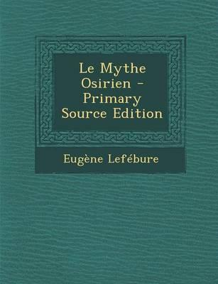 Le Mythe Osirien - Primary Source Edition
