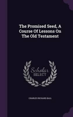 The Promised Seed, a Course of Lessons on the Old Testament