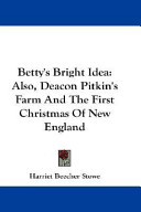 Betty's Bright Idea: Also, Deacon Pitkin's Farm and the First Christmas of New England