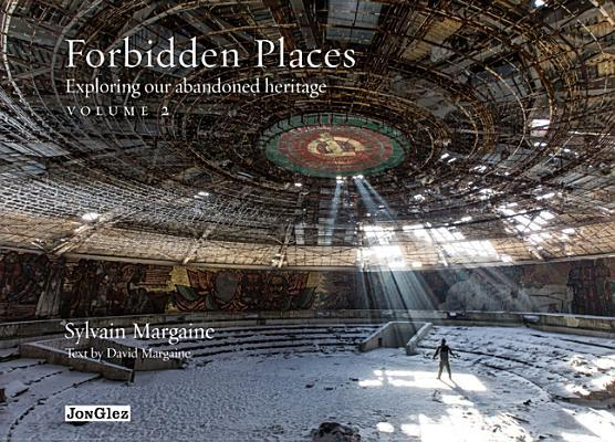 Forbidden places. Exploring our abandoned heritage. Ediz. illustrata