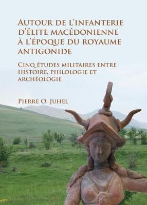 Autour De L'infanterie D'elite Macedonienne a L'epoque Du Royaume Antigonide
