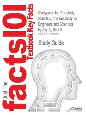 Studyguide for Probability, Statistics, and Reliability for Engineers and Scientists by Bilal M Ayyub, ISBN 9781439809518