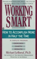 Working Smart, How to Accomplish More in Half the Time