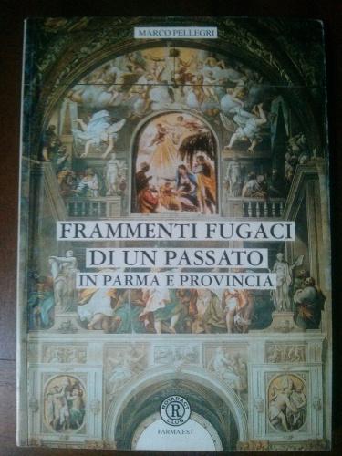 Frammenti fugaci di un passato in Parma e provincia