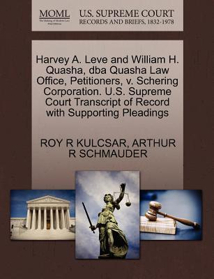 Harvey A. Leve and William H. Quasha, DBA Quasha Law Office, Petitioners, V. Schering Corporation. U.S. Supreme Court Transcript of Record with Suppor