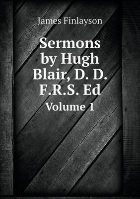 Sermons by Hugh Blair, D. D. F.R.S. Ed Volume 1