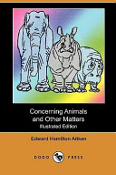 Concerning Animals and Other Matters (Illustrated Edition) (Dodo Press)