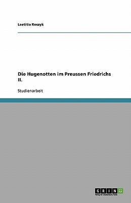 Die Hugenotten im Preussen Friedrichs II