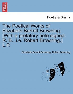 The Poetical Works of Elizabeth Barrett Browning. [With a prefatory note signed