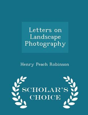 Letters on Landscape Photography - Scholar's Choice Edition
