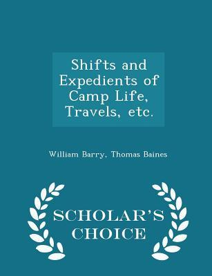Shifts and Expedients of Camp Life, Travels, Etc. - Scholar's Choice Edition