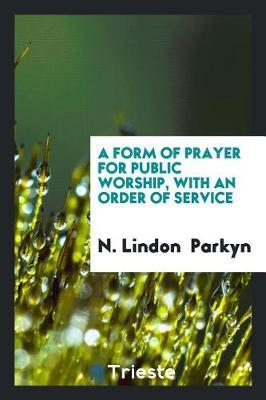 A form of prayer for public worship, with an order of service