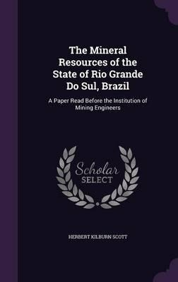 The Mineral Resources of the State of Rio Grande Do Sul, Brazil