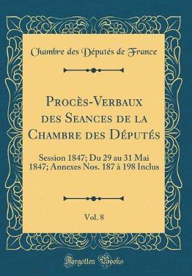 Procès-Verbaux des Seances de la Chambre des Députés, Vol. 8
