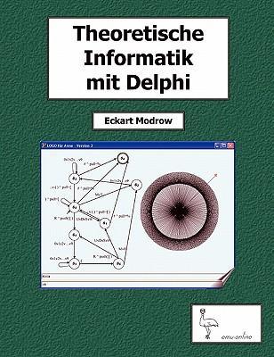 Theoretische Informatik mit Delphi für Unterricht und Selbststudium