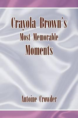 Crayola Brown's Most Memorable Moments
