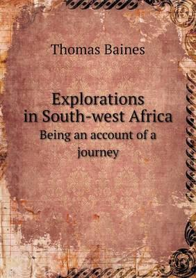 Explorations in South-West Africa Being an Account of a Journey