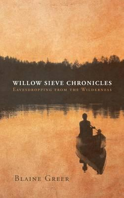 Willow Sieve Chronicles-Eavesdropping from the Wilderness