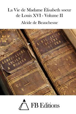 La Vie De Madame Élisabeth Soeur De Louis XVI