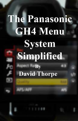 The Panasonic GH4 Menu System Simplified
