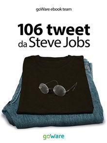 106 tweet da Steve Jobs sulla visione, il metodo, l'ambizione …liberamente rielaborati