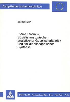 Pierre Leroux - Sozialismus zwischen analytischer Gesellschaftskritik und sozialphilosophischer Synthese.