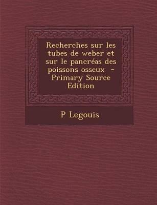 Recherches Sur Les Tubes de Weber Et Sur Le Pancreas Des Poissons Osseux