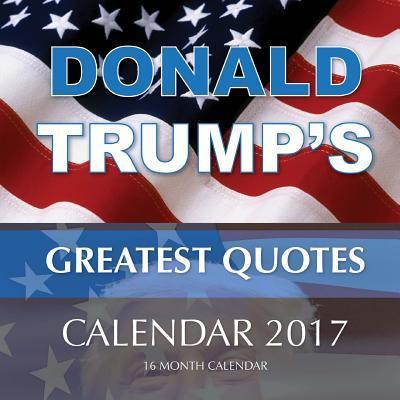 Donald Trump's Greatest Quotes 2017 Calendar