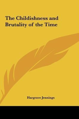 The Childishness and Brutality of the Time