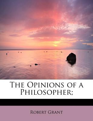 The Opinions of a Philosopher;