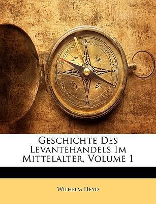 Geschichte Des Levantehandels Im Mittelalter, Volume 1