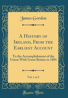 A History of Ireland, From the Earliest Account, Vol. 1 of 2