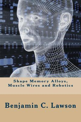 Shape Memory Alloys, Muscle Wires and Robotics