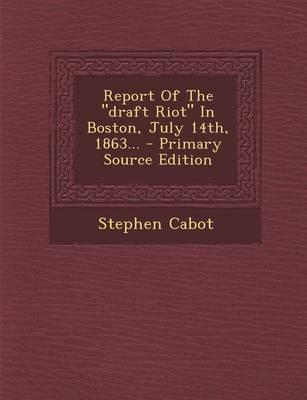 Report of the Draft Riot in Boston, July 14th, 1863... - Primary Source Edition
