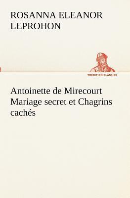 Antoinette de Mirecourt Mariage Secret et Chagrins Caches