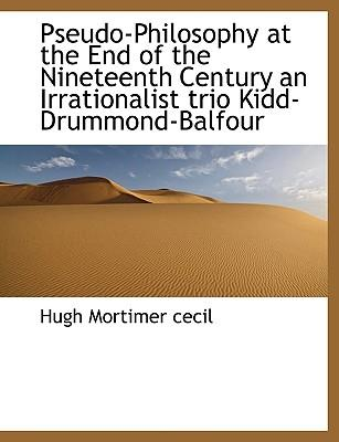Pseudo-Philosophy at the End of the Nineteenth Century an Irrationalist Trio Kidd-Drummond-Balfour