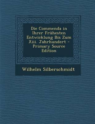 Die Commenda in Ihrer Fruhesten Entwicklung Bis Zum XIII. Jahrhundert - Primary Source Edition