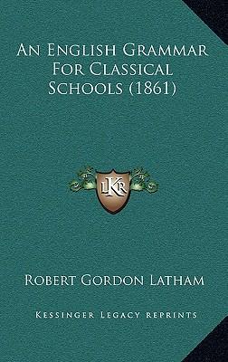 An English Grammar for Classical Schools (1861)