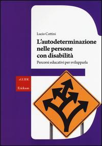 L'autodeterminazione nelle persone con disabilità. Percorsi educativi per svilupparla