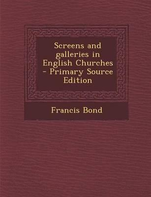 Screens and Galleries in English Churches - Primary Source Edition