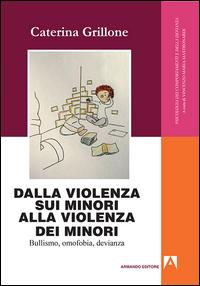 Dalla violenza sui minori alla violenza dei minori. Bullismo, omofobia, devianza