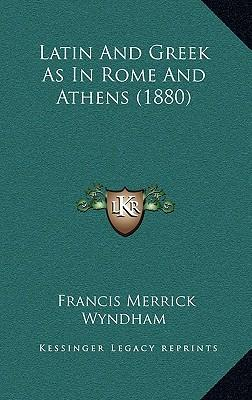 Latin and Greek as in Rome and Athens (1880)