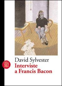 Interviste a Francis Bacon