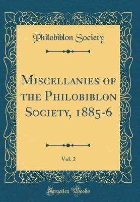 Miscellanies of the Philobiblon Society, 1885-6, Vol. 2 (Classic Reprint)
