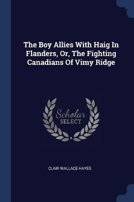 The Boy Allies with Haig in Flanders, Or, the Fighting Canadians of Vimy Ridge