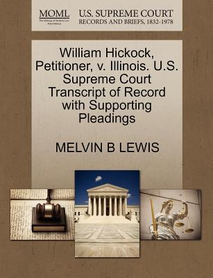 William Hickock, Petitioner, V. Illinois. U.S. Supreme Court Transcript of Record with Supporting Pleadings